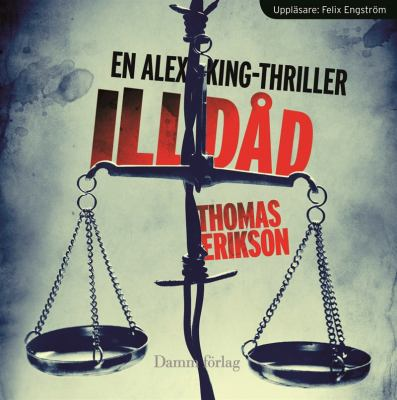 Illdåd [Elektronisk resurs] : [en Alex King-thriller]